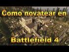 V�deo: Gameplay, Como novatear en Battlefield 4