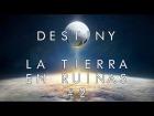 V�deo Destiny La Tierra en ruinas  | Destiny | #2