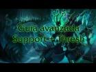 Gu�a avanzada Support + Thresh | Y mi cara!!