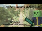 V�deo: Eronev Mansion Adventure - Episodio 1 - Estos aldeanos son un poco raros...