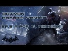 Batman Arkham Origins | Let's Play | Ep.3 A por el Pinguino!!! HD
