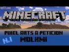 Minecraft | Pixel Arts a petici�n | WOLKMI