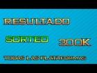 RESULTADO SORTEO DE 300K | TODAS LAS PLATAFORMAS