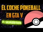 V�deo Grand Theft Auto V: GTA V | El coche Pokeball ft. Salvador Raya | WTheGamer