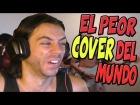 V�deo: EL PEOR COVER DEL MUNDO (M*erda Total) + Sorpresa para vosotr@s