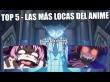 TOP Las 5 m�s locas de anime
