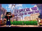 V�deo Minecraft: Especial 400 suscriptores // Set-up de mi casa en Minecraft [MORENOB15]
