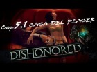 "DISHONORED _ Cap 5.1- ""LA CASA DEL PLACER"" by Cuban Doce"
