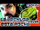 V�deo: CAF� 104 DE 365: LA LECHUGA EST� POCHA - COVER
