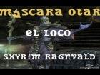 """Skyrim - Ragnvald M�scara Sacerdote Otar """"El Loco"""" + Enfado Copyright"""