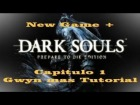 Dark Souls[Guia New Game +]Gwyn mas Tutorial-Capitulo 1