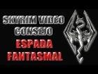 Skyrim Video Consejo - Espada Fantasmal