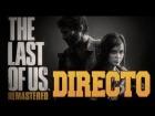 V�deo: The Last of Us - En Directo - Completando modo HISTORIA.
