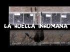 V�deo: La Huella Inhumana | DrossRotzank