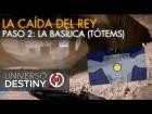 V�deo Destiny GU�A RAID LA CA�DA DEL REY | PASO 2: TOTEMS (LA BAS�LICA) | GU�A DE INCURSI�N