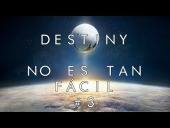 Video Destiny - No es tan f�cil | Destiny | #3