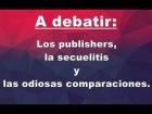 V�deo: A debatir: Los publishers, la secuelitis y las odiosas comparaciones | Xkrey Argonar, Akian y Zitr0