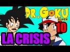 V�deo: DR GOKU SUPER - 10 - LA CRISIS