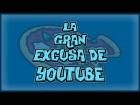 Video: LA GRAN EXCUSA DE YOUTUBE