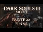 V�deo: DARK SOULS 3 - NG+ 1 ESPA�OL - Parte 20: FINAL
